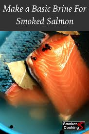 learn how to make a basic brine for your smoked salmon recipes simple ings