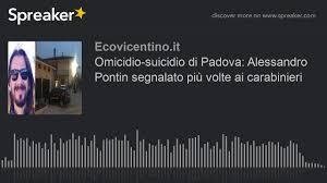Omicidio-suicidio di Padova: Alessandro Pontin segnalato più volte ai  carabinieri - YouTube