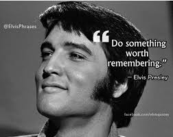 Elvis Quotes Magnificent Elvis Quotes Music On Twitter €�Do Something Worth Remembering