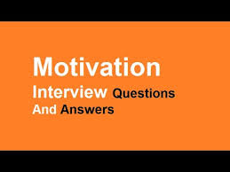 Motivation Interview Questions Motivation Interview Questions And Answers