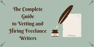 the complete guide to vetting and hiring lance writers