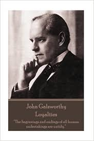 "John Galsworthy - Loyalties: ""The beginnings and endings of all human  undertakings are untidy."" : Galsworthy, John: 9781787372573: Amazon.com:  Books"