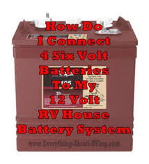 how do i connect 4 six volt batteries to my 12 volt rv house how to connect 4 six volt batteries to your rv s house battery system