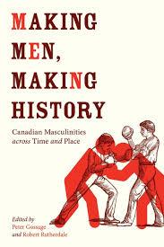 Ubc Press Making Men Making History Canadian