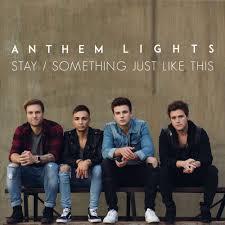 Anthem Lights Songs List Anthem Lights Stay Something Just Like This Lyrics