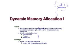 dynamic memory allocation i topics basic representation and   i topics basic representation and alignment mainly for static memory allocation main concepts carry over to dynamic memory allocation simple explicit