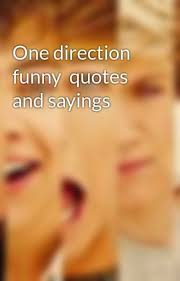 One Direction Quotes Awesome One Direction Funny Quotes And Sayings Mrs Directioner Wattpad