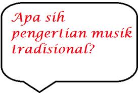 Biasanya musik tradisional ini menunjukkan ekspresi sebuah budaya dalam menghadapi suatu kondisi tertentu. Pengertian Musik Tradisional Kajianpendidikan Com