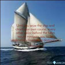 Chart Your Course Quotes Until You Seize The Ship Quotes Writings By