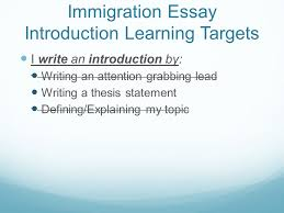 do now  group leaders start a discussion  26 immigration essay introduction learning targets i write an introduction by writing an attention grabbing lead writing a thesis statement