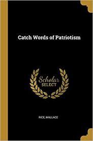 Catch Words of Patriotism: Wallace, Rice: 9780526336326: Amazon.com: Books