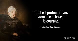 Elizabeth Cady Stanton Quote The Best Protection Any Woman Can Have Interesting Elizabeth Cady Stanton Quotes