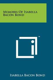 Memoirs of Isabella Bacon Bond: Bond, Isabella Bacon ...