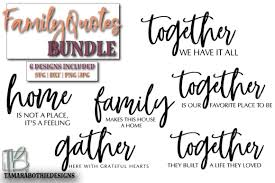New designs are added every week! Family Quotes Bundle Graphic By Tamarabotriedesigns Creative Fabrica