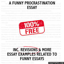 funny procrastination essay a funny procrastination essay