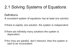 2 1 solving systems of equations definitions a consistent system of equations has at least one solution