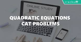 quadratic equations problems for cat