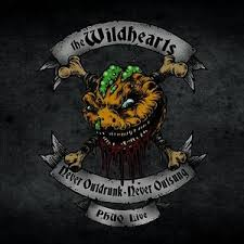 never outdrunk never outsung p h u q live the wildhearts