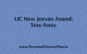 Stay Away From Lic New Jeevan Anand Personal Finance Plan