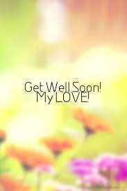 Get Well Wishes Quotes Sweet Heart Get Well Soon My Love The Fresh Quotes 54
