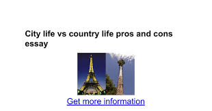 city life vs country life pros and cons essay google docs