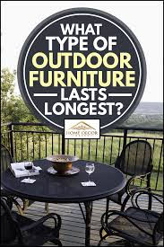 outdoor furniture lasts longest