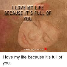 I Love My Life Quotes Mesmerizing I LOVE MY LIFE BECAUSE IT S FULL OF You Prakhar Babay Like Love