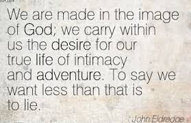 adventure quotes pictures and adventure quotes images  we are made in the image of god we carry in us the desire for our