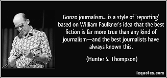 William Faulkner Quotes New Gonzo Journalism Is A Style Of 'reporting' Based On William