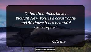 city life quotes famous lifestyle quotations sayings a hundred times have i thought new york is a catastrophe and 50 times it is a beautiful catastrophe
