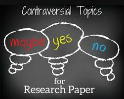 controversial topics for research paper by com controversial research paper topic ideas and advice