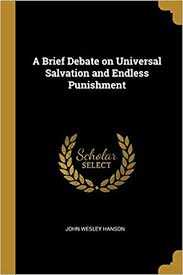 Amazon.co.jp: A Brief Debate on Universal Salvation and Endless Punishment:  Hanson, John Wesley: 洋書