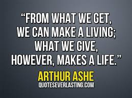 Arthur Ashe Quotes Adorable From What We Get We Can Make A Living What We Give However Makes