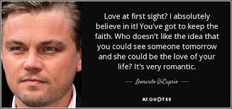 Leonardo DiCaprio Quote Love At First Sight I Absolutely Believe Impressive Quotes About Love At First Site