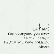 Being Nice Quotes Adorable Be Kind For Everyone You Meet Is Fighting A Battle You Know Nothing