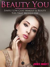 beauty you simple low cost makeup beauty tips that models use ebook by james abbott 9781387589265 rakuten kobo