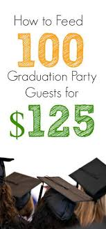 college grad budget cheap graduation party food ideas menu for 100 budgeting menu