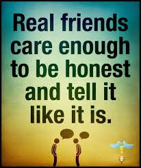 Quotes About Honesty In Friendship Simple Real Friends Care Enough To Be Honest And Tell It Like It Is Real