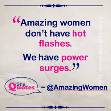 SheQuotes   #SheQuotes on the power of menopause #Quotes #hot #flashes via Relatably.com