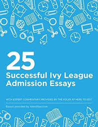 successful ivy league admission essays by chika okaneme 25 successful ivy league admission essays