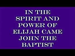Image result for john the baptist came in the spirit of elijah