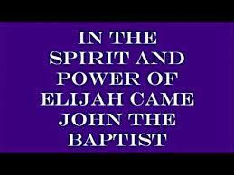 Image result for john the baptist came in the spirit of elijah