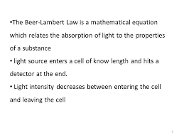 the beer lambert law is a mathematical equation which relates the absorption of light to