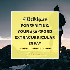 six techniques for writing your word extracurricular essay 6 techniques for writing your 150 word extracurricular essay