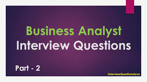 business analyst interview questions part 2 business analyst interview questions part 2