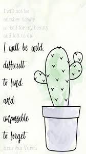 I Will Not Be A Flower Quote Erin Van Vuren Cactus Quote My