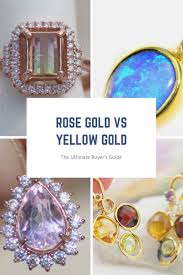 Rose Gold Vs Yellow Gold The Ultimate Buyers Guide