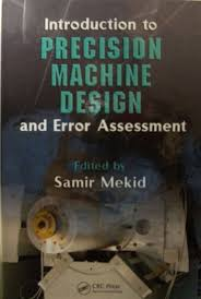 Precision Machine And Design Introduction To Precision Machine Design And Error Assessment