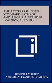 The Letters of Joseph Stoddard Lathrop and Abigail Alexander Pomeroy,  1837-1838: Amazon.co.uk: Lathrop, Joseph: 9781258050177: Books