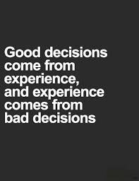 Decision Quotes Custom Good Decisions Come From Experience Experience Comes From Bad
